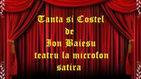 Tanta si Costel de Ion Baiesu teatru la microfon satira teatru radiofonic audio la microfon latimp.eu