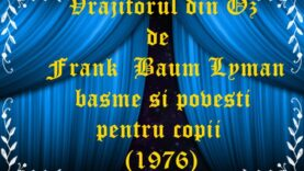 Vrajitorul din Oz de Frank Baum Lyman basme si povesti pentru copii (1976)