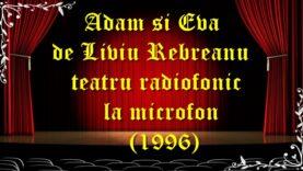 Adam si Eva de Liviu Rebreanu teatru radiofonic la microfon (1996) teatru latimp.eu1