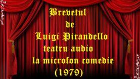 Brevetul de Luigi Pirandello teatru audio la microfon comedie (1979)