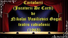 Cartoforii (Jucatorii De Carti) de Nikolai Vasilievici Gogol teatru radiofonic (1963)