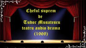 Cheful suprem de Tudor Musatescu teatru audio drama (1969) latimp.eu