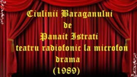 Ciulinii Baraganului de Panait Istrati teatru radiofonic la microfon drama (1989)
