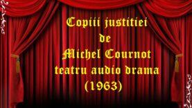 Copiii justitiei de Michel Cournot teatru audio drama (1963)