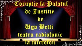 Coruptie la Palatul de Justitie de Ugo Betti teatru radiofonic la microfon