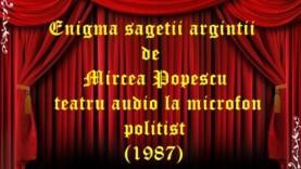 Enigma săgeții argintii de Mircea Popescu teatru audio la microfon politist (1987)