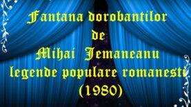 Fantana dorobantilor de Mihai Jemaneanu legende populare romanesti (1980)