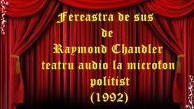 Fereastra de sus de Raymond Chandler teatru audio la microfon politist (1992)