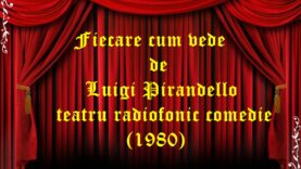 Fiecare cum vede de Luigi Pirandello teatru radiofonic comedie (1980)