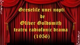 Greselile unei nopti de Oliver Goldsmith teatru radiofonic drama (1956)