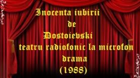 Inocenta iubirii de Dostoievski teatru radiofonic la microfon drama (1988)