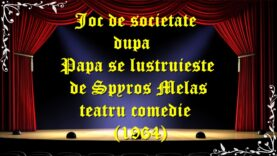 Joc de societate dupa Papa se lustruiește de Spyros Melas teatru comedie (1964)