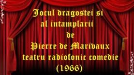 Jocul dragostei si al intamplarii de Pierre de Marivaux teatru radiofonic comedie (1966)
