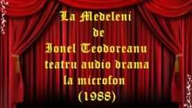 La Medeleni de Ionel Teodoreanu teatru audio drama la microfon (1988)