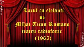 Lacul cu elefanti de Mihai Tican Rumano teatru radiofonic fantezie (1965)