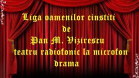 Liga oamenilor cinstiti de Pan M. Vizirescu teatru radiofonic la microfon drama