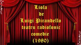 Liola de Luigi Pirandello teatru radiofonic comedie (1980)