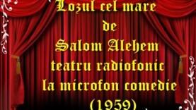 Lozul cel mare de Salom Alehem teatru radiofonic la microfon comedie (1959) teatru latimp.eu