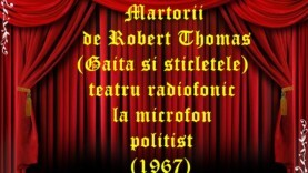 Martorii de Robert Thomas (Gaita si sticletele) teatru radiofonic la microfon politist (1967)