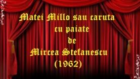 Matei Millo sau caruta cu paiate de Mircea Stefanescu (1962)