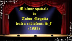 Misiune spatiala de Tudor Negoita teatru radiofonic SF (1983) latimp.eu