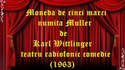 Moneda de cinci marci numita Muller de Karl Wittlinger teatru radiofonic comedie (1963)