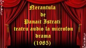 Nerantula de Panait Istrati teatru audio la microfon drama (1985)