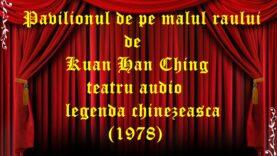 Pavilionul de pe malul raului de Kuan Han Ching teatru audio legenda chinezeasca (1978)