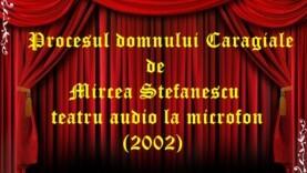 Procesul domnului Caragiale de Mircea Stefanescu teatru audio la microfon comedie (2002)