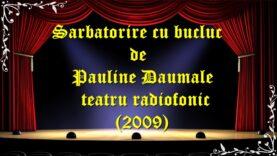 Sarbatorire cu bucluc de Pauline Daumale teatru radiofonic (2009) teatru latimp.eu3