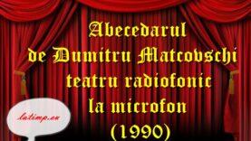 Abecedarul de Dumitru Matcovschi teatru radiofonic la microfon(1990)teatru latimp.eu2