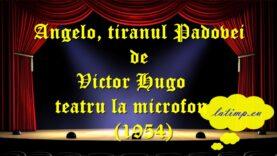 Angelo, tiranul Padovei de Victor Hugo teatru la microfon (1954) teatru latimp.eu3