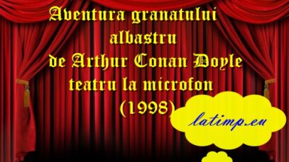 Aventura granatului albastru de Arthur Conan Doyle teatru la microfon(1998) teatru latimp.eu2