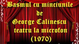 Basmul cu minciunile de George Calinescu teatru la microfon(1970) teatru latimp.eu2