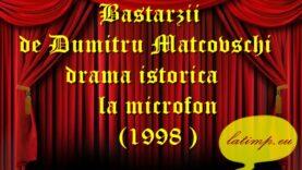 Bastarzii de Dumitru Matcovschi teatru radiofonic la microfon(1998 )teatru latimp.eu2