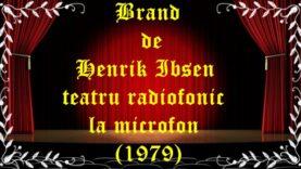 Brand de Henrik Ibsen teatru radiofonic la microfon (1979) teatru latimp.eu
