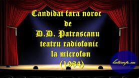 Candidat fără noroc de D.D. Patrascanu teatru radiofonic la microfon (1984)teatru latimp.eu3