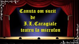 Canuta om sucit de I.L.Caragiale teatru la microfon teatru latimp.eu3