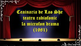 Ceainaria de Lao She teatru radiofonic la microfon drama (1981) teatru latimp.eu3