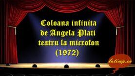 Coloana infinita de Angela Plati teatru la microfon (1972) teatru latimp.eu3