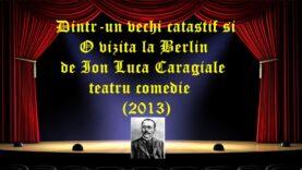 Dintr-un vechi catastif si O vizita la Berlin de Ion Luca Caragiale teatru comedie (2013) latimp.eu