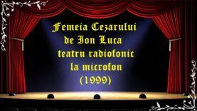 Femeia Cezarului de Ion Luca teatru radiofonic la microfon (1999)