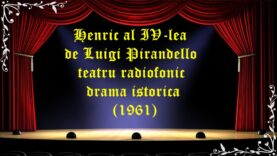 Henric al IV-lea de Luigi Pirandello teatru radiofonic drama istorica (1961)latimp.eu