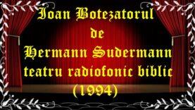 Ioan Botezatorul de Hermann Sudermann teatru radiofonic biblic (1994) teatru latimp.eu