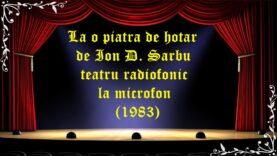 La o piatra de hotar de Ion D. Sarbu teatru radiofonic la microfon (1983)latimp.eu