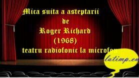Mica suita a asteptarii de Roger Richard (1968) teatru radiofonic la microfon teatru latimp.eu1