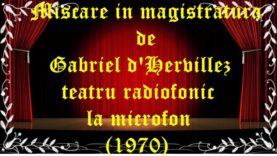 Miscare in magistratura de Gabriel d'Hervillez teatru radiofonic la microfon (1970) teatru latimp.eu