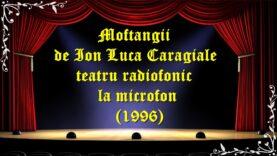 Moftangii de Ion Luca Caragiale teatru radiofonic la microfon (1996) teatru latimp.eu3