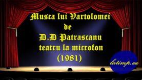 Musca lui Vartolomei de D.D Patrascanu teatru la microfon(1981)teatru latimp.eu3