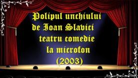Polipul unchiului de Ioan Slavici teatru comedie la microfon(2003) teatru latimp.eu3